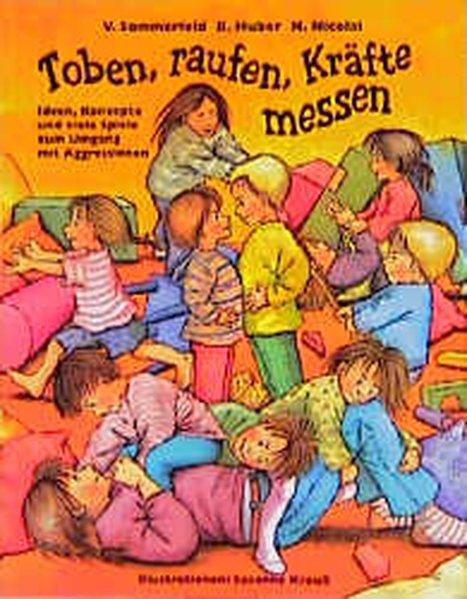 Toben, raufen, Kräfte messen als Buch von Verena Sommerfeld, Barbara Huber, Heidi Nicolai