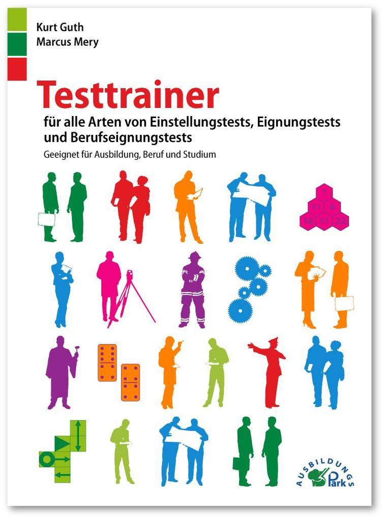 Testtrainer für alle Arten von Einstellungstests, Eignungstests und Berufeignungstests als Buch von Kurt Guth, Marcus Me