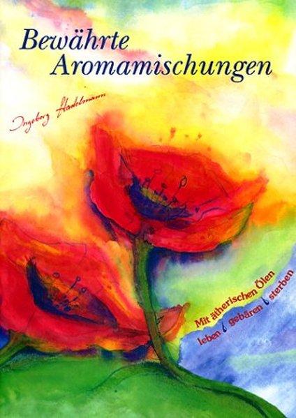 Bewährte Aromamischungen als Buch von Ingeborg Stadelmann