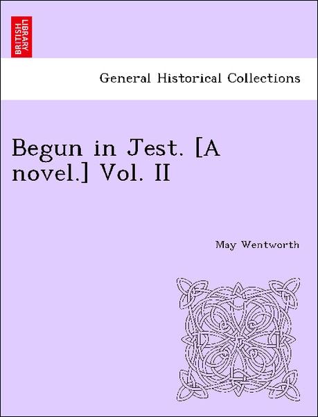 Begun in Jest. [A novel.] Vol. II als Taschenbuch von May Wentworth