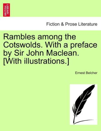Rambles among the Cotswolds. With a preface by Sir John Maclean. [With illustrations.] als Taschenbuch von Ernest Belche