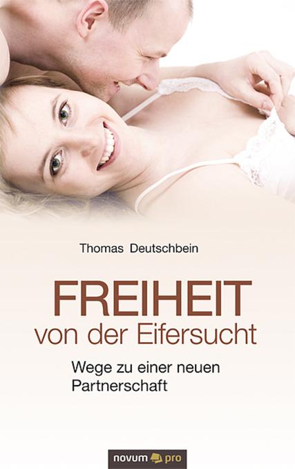 Freiheit von der Eifersucht als eBook von Thomas Deutschbein