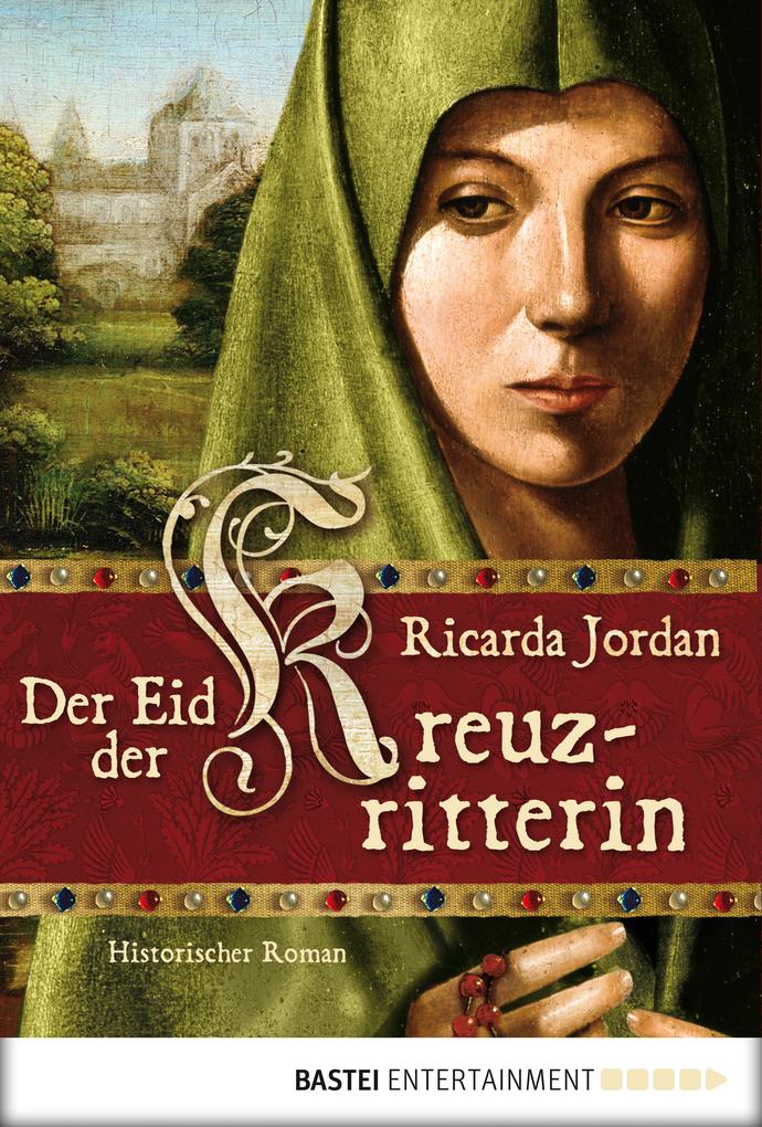 Der Eid der Kreuzritterin als eBook von Ricarda Jordan