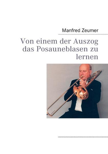 Von einem der Auszog das Posauneblasen zu lernen als Buch von Manfred Zeumer