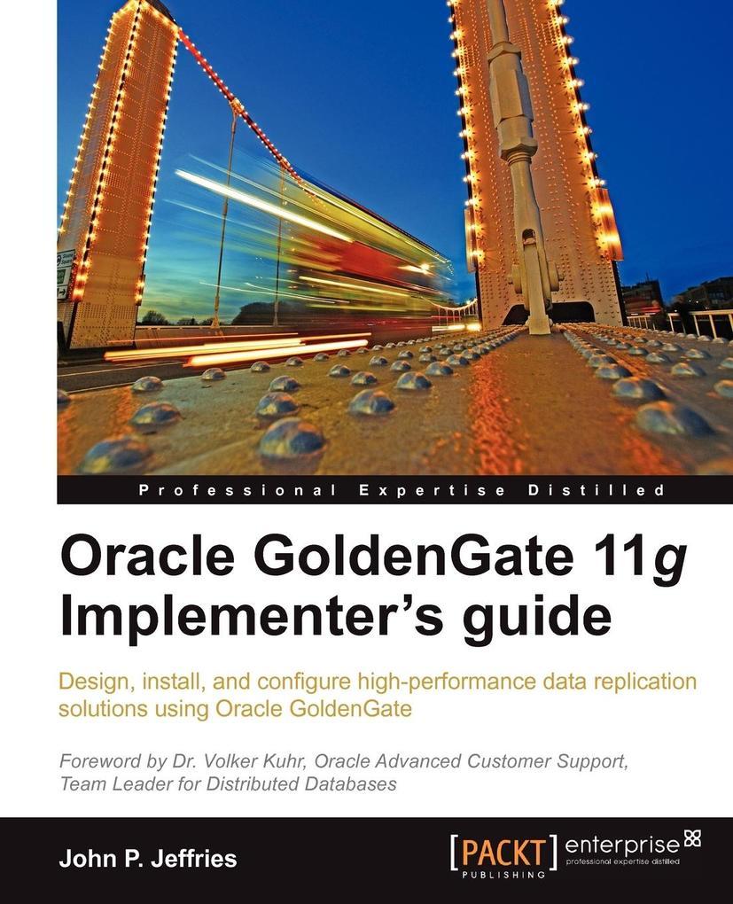 Oracle Goldengate 11g Implementer's Guide als Taschenbuch von John P. Jeffries