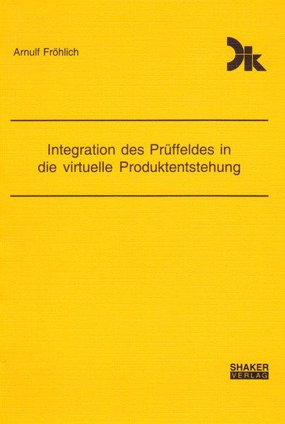 Integration des Prüffeldes in die virtuelle Produktentstehung als Buch von Arnulf Fröhlich