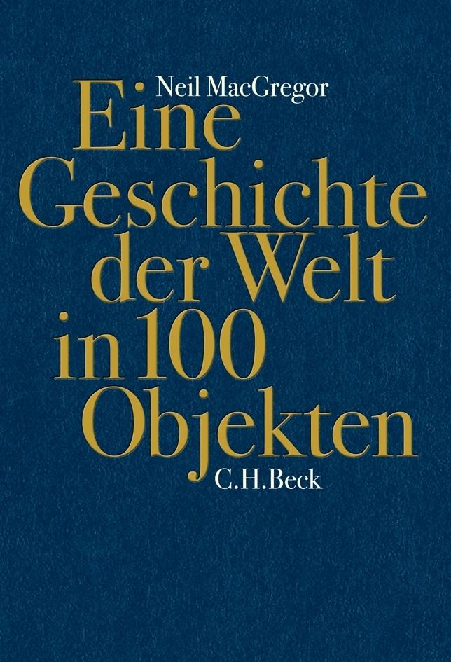 Eine Geschichte der Welt in 100 Objekten als Buch von Neil MacGregor, Annabel Zettel