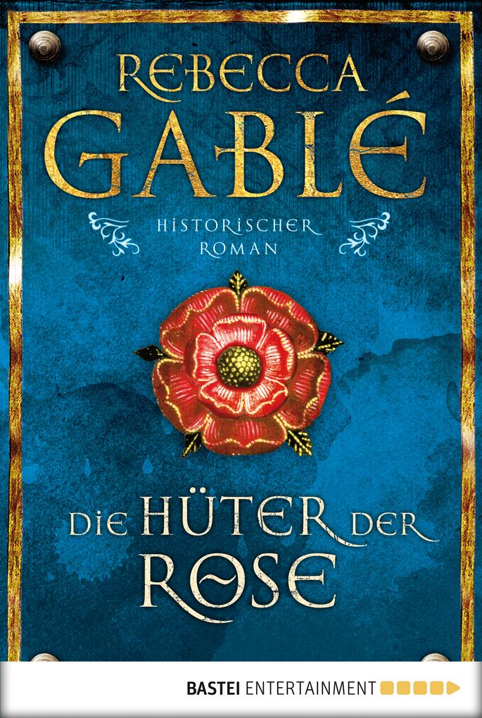 Die Hüter der Rose als eBook von Rebecca Gablé