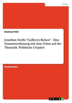 Jonathan Swifts Gullivers Reisen - Eine Zusammenfassung mit dem Fokus auf der Thematik Politische Utopien als Buch von Stefanie Pohl