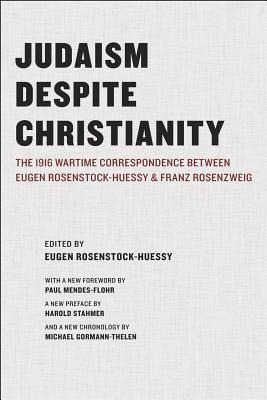 Judaism Despite Christianity: The 1916 Wartime Correspondence Between Eugen Rosenstock-Huessy and Franz Rosenzweig als T