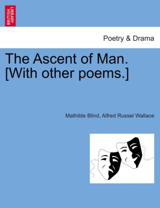 The Ascent of Man. [With other poems.] als Taschenbuch von Mathilde Blind, Alfred Russel Wallace