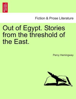 Out of Egypt. Stories from the threshold of the East. als Taschenbuch von Percy Hemingway