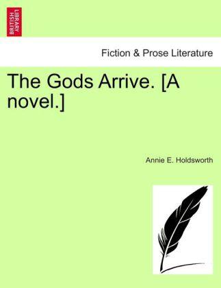The Gods Arrive. [A novel.] als Taschenbuch von Annie E. Holdsworth