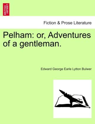 Pelham: or, Adventures of a gentleman. als Taschenbuch von Edward George Earle Lytton Bulwer