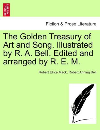 The Golden Treasury of Art and Song. Illustrated by R. A. Bell. Edited and arranged by R. E. M. als Taschenbuch von Robe
