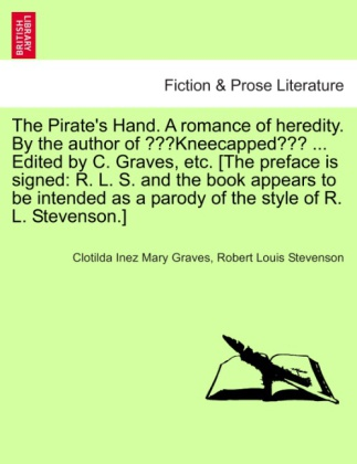 The Pirate's Hand. A romance of heredity. By the author of Kneecapped ... Edited by C. Graves, etc. [The preface is sign