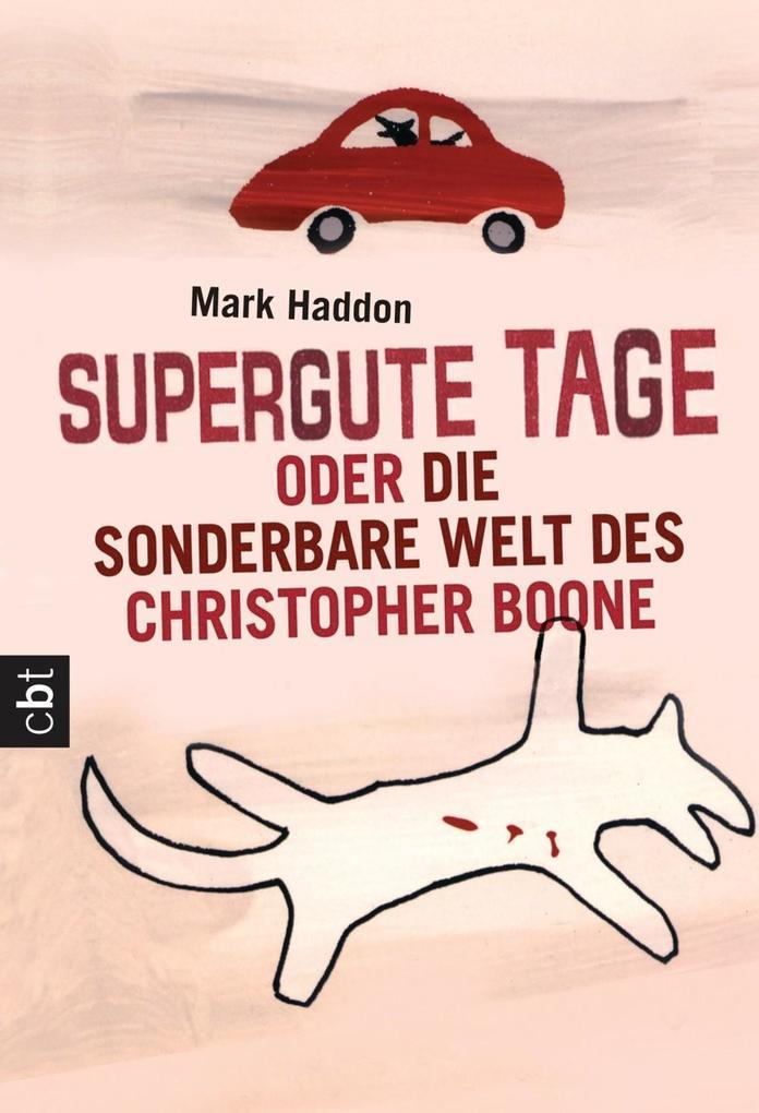 Supergute Tage oder Die sonderbare Welt des Christopher Boone als eBook von Mark Haddon