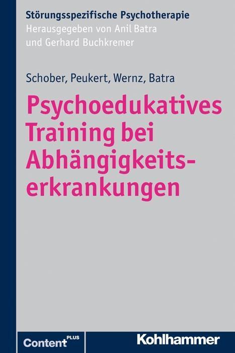 Psychoedukatives Training bei Abhängigkeitserkrankungen als Buch von Franziska Schober, Peter Peukert, Friederike Wernz,