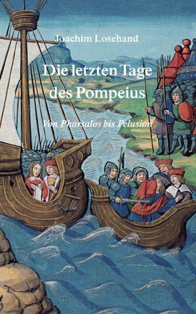 Die letzten Tage des Pompeius als Buch von Joachim Losehand