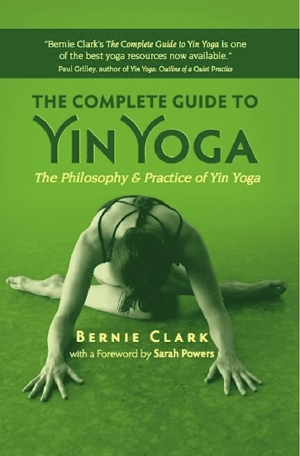The Complete Guide to Yin Yoga: The Philosophy and Practice of Yin Yoga als Buch von Bernie Clark