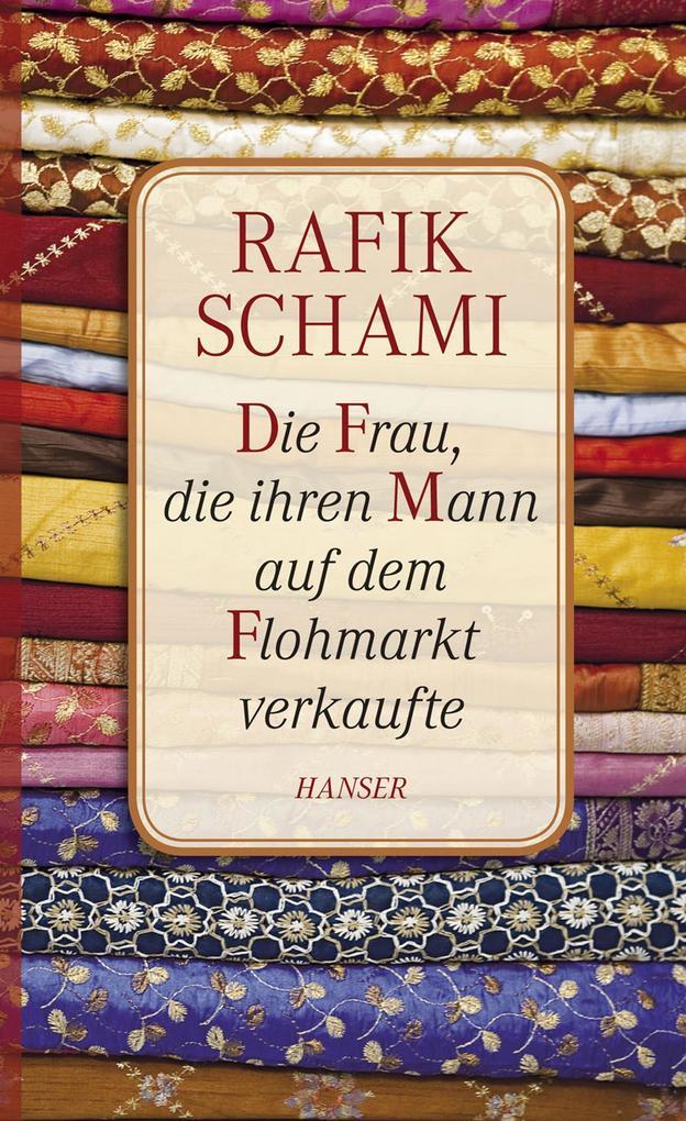 Die Frau, die ihren Mann auf dem Flohmarkt verkaufte als Buch von Rafik Schami