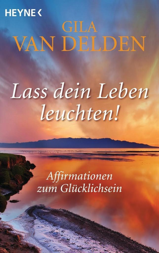 Lass dein Leben leuchten! als Taschenbuch von Gila van Delden