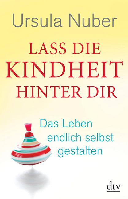 Lass die Kindheit hinter dir als Taschenbuch von Ursula Nuber
