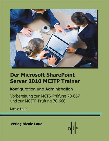 Der Microsoft SharePoint 2010 MCITP Trainer, Konfiguration und Administration, Vorbereitung zur MCTS Prüfung 70-667 und