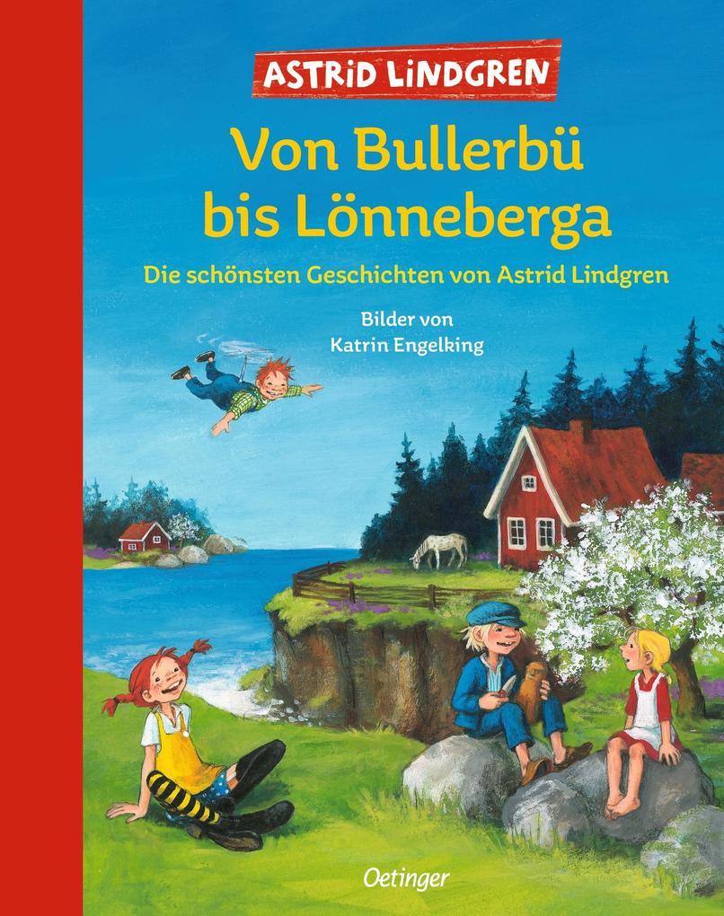 Von Bullerbü bis Lönneberga. Die schönsten Geschichten von Astrid Lindgren als Buch von Astrid Lindgren