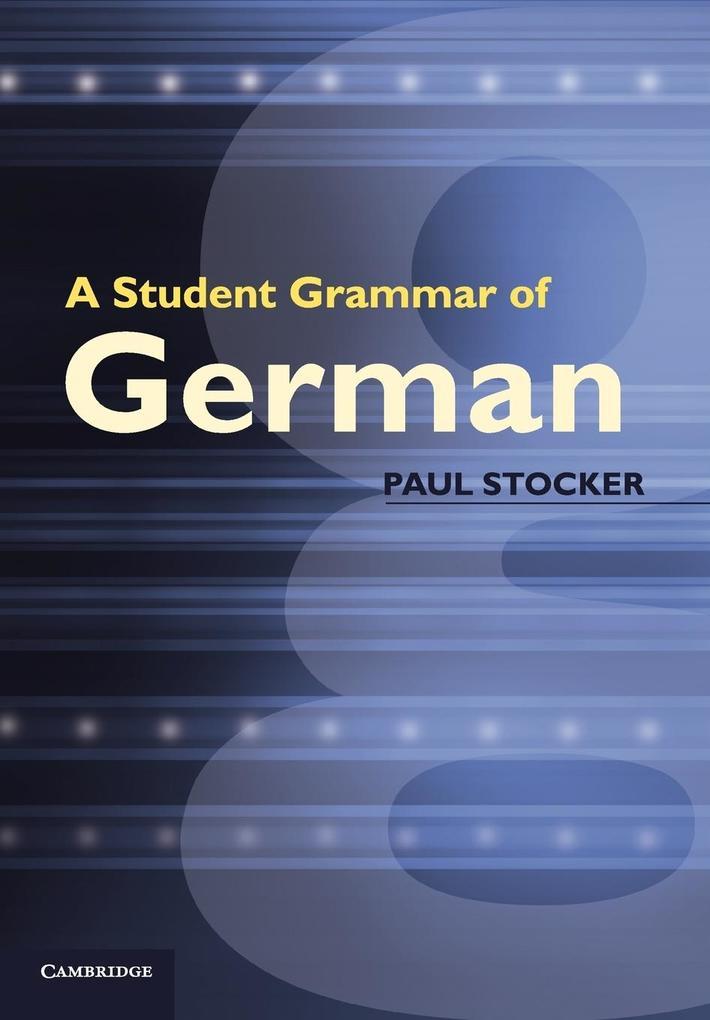 A Student Grammar of German als Buch von Paul Stocker