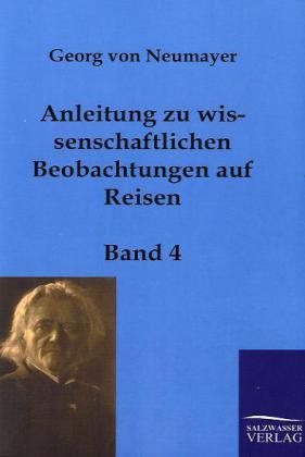 Anleitung zu wissenschaftlichen Beobachtungen auf Reisen als Buch von Georg von Neumayer