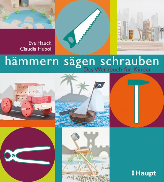 hämmern, sägen, schrauben als Buch von Eva Hauck, Claudia Huboi