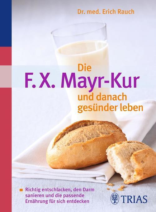 Die F.X. Mayr-Kur und danach gesünder leben als Buch von Erich Rauch