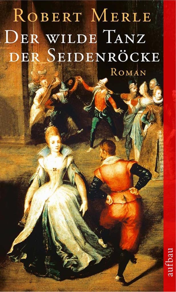 Der wilde Tanz der Seidenröcke als eBook von Robert Merle