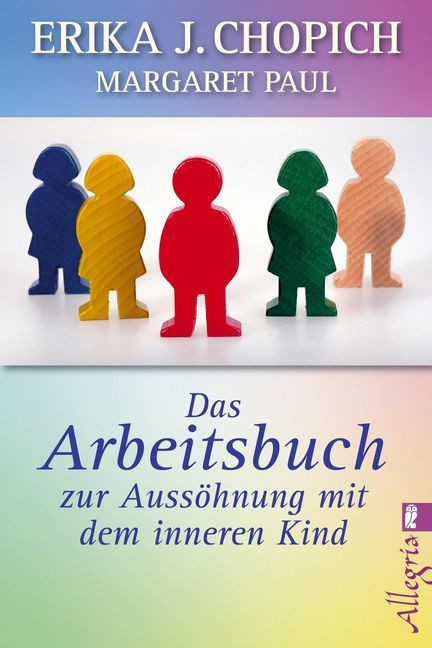 Das Arbeitsbuch zur Aussöhnung mit dem inneren Kind als Taschenbuch von Erika J. Chopich, Margaret Paul