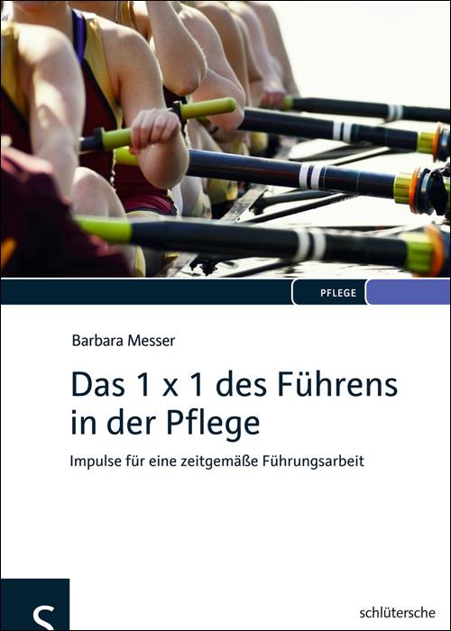 Das 1 x 1 des Führens in der Pflege als Buch von Barbara Messer