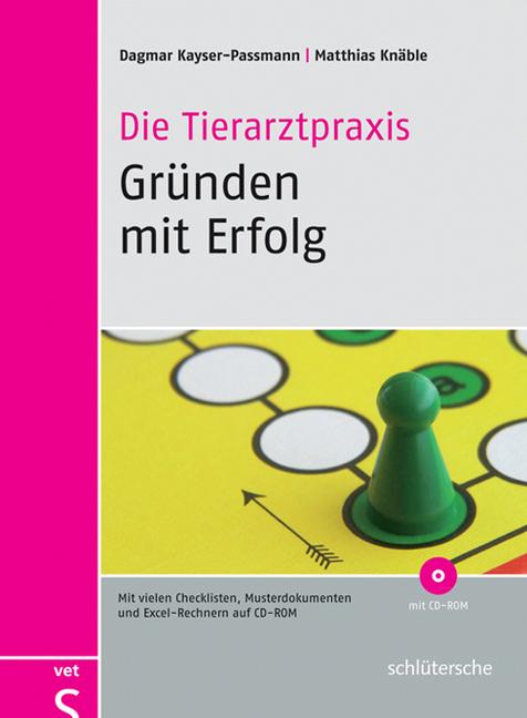 Die Tierarztpraxis - Gründen mit Erfolg als Buch von Dagmar Kayser-Passmann, Matthias Knäble