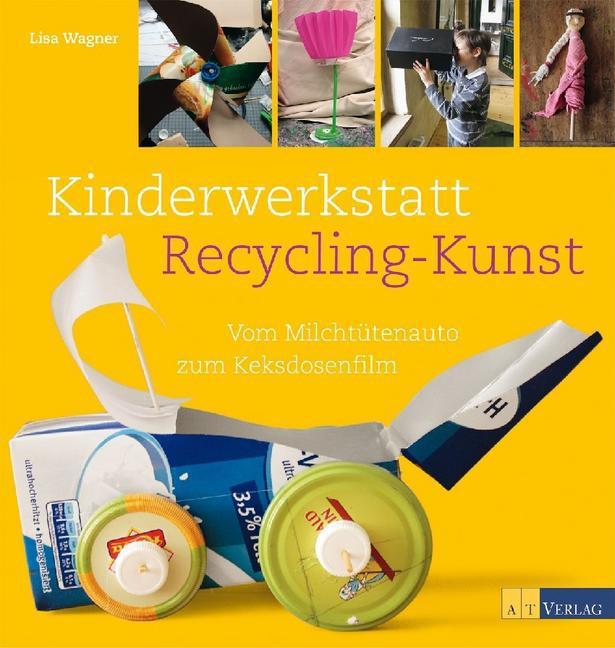 Kinderwerkstatt Recycling-Kunst als Buch von Lisa Wagner, Giorgio Chiappa
