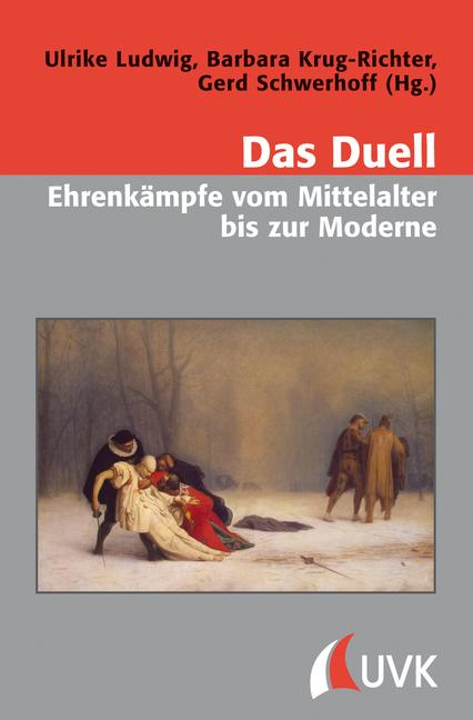 Das Duell - Ehrenkämpfe vom Mittelalter bis zur Moderne als Buch von