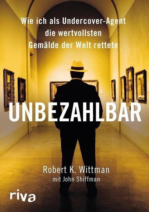Unbezahlbar als Buch von Robert K. Wittman, John Shiffman