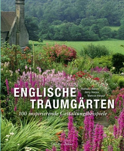 Englische Traumgärten als Buch von Barbara Baker, Jerry Harpur, Marcus Harpur