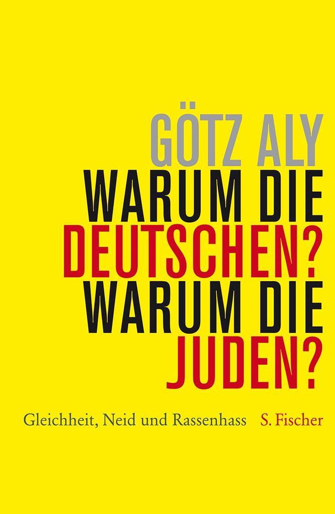Warum die Deutschen? Warum die Juden? als Buch von Götz Aly