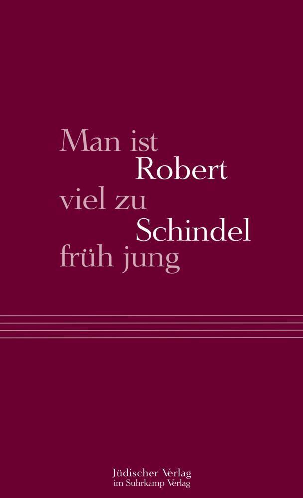 Man ist viel zu früh jung als Buch von Robert Schindel