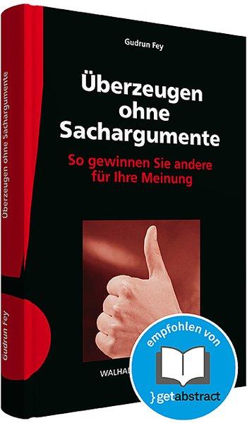 Überzeugen ohne Sachargumente als Buch von Gudrun Fey