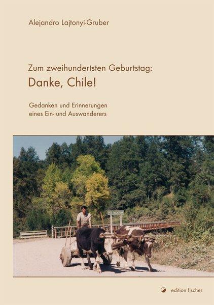 Zum zweihundertsten Geburtstag: Danke, Chile! als Buch von Alejandro Lajtonyi-Gruber