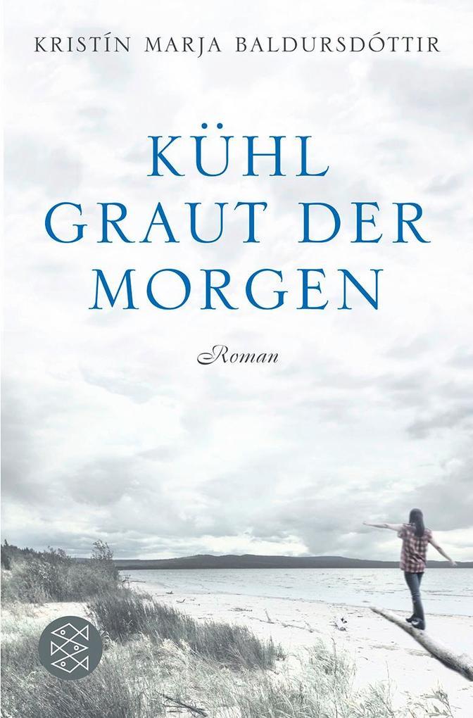 Kühl graut der Morgen als Taschenbuch von Kristín Marja Baldursdóttir