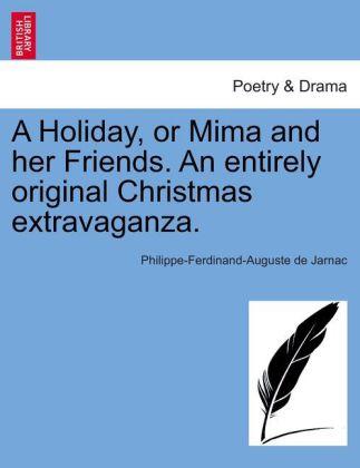 A Holiday, or Mima and her Friends. An entirely original Christmas extravaganza. als Taschenbuch von Philippe-Ferdinand-