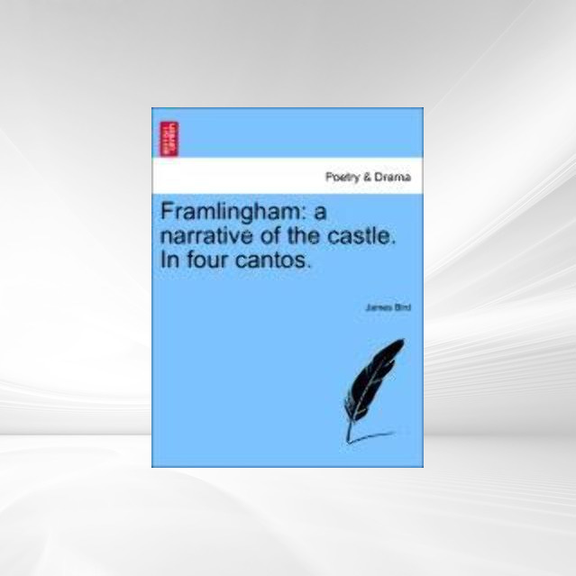 Framlingham: a narrative of the castle. In four...