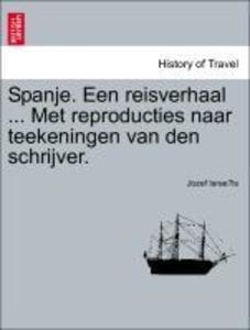 Spanje. Een reisverhaal ... Met reproducties na...