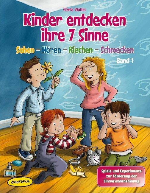 Kinder entdecken ihre 7 Sinne (Bd.1) als Buch von Gisela Walter